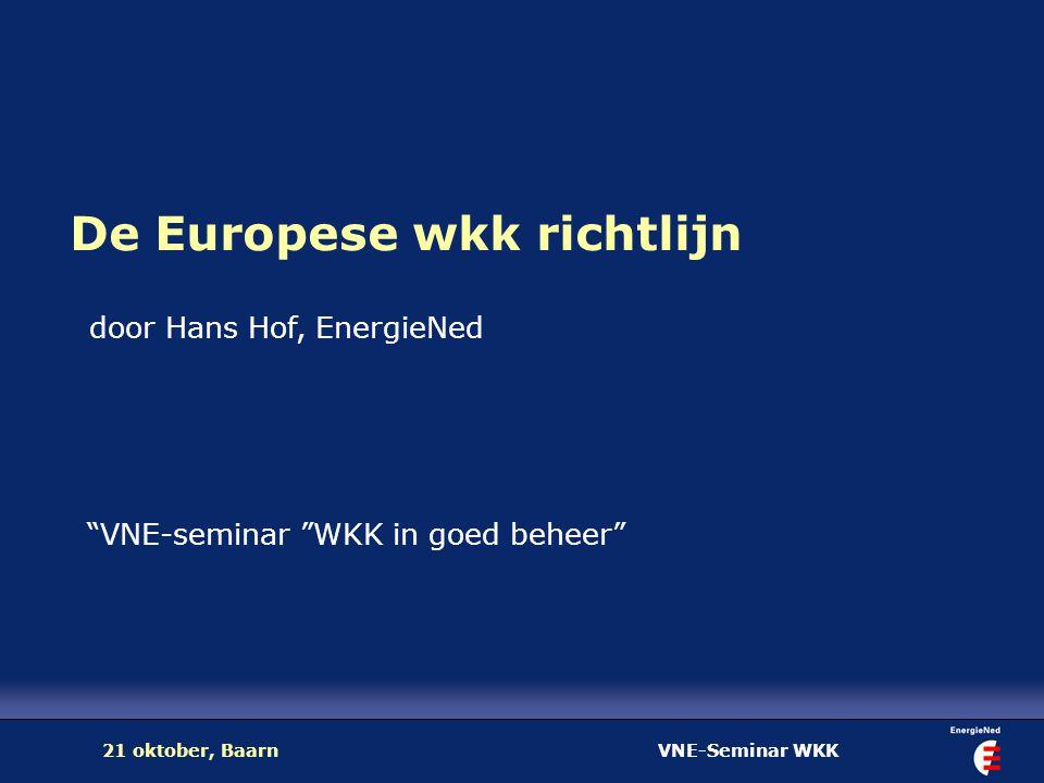 """VNE-Seminar WKK21 oktober, Baarn De Europese wkk richtlijn """"VNE-seminar """"WKK in goed beheer"""" door Hans Hof, EnergieNed"""