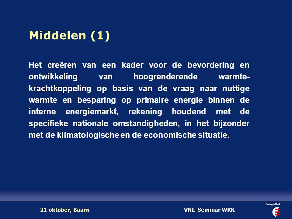 VNE-Seminar WKK21 oktober, Baarn Middelen (1) Het creëren van een kader voor de bevordering en ontwikkeling van hoogrenderende warmte- krachtkoppeling