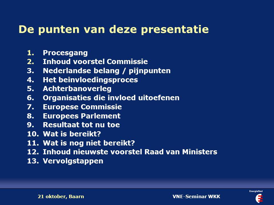 VNE-Seminar WKK21 oktober, Baarn De punten van deze presentatie 1.Procesgang 2.Inhoud voorstel Commissie 3. Nederlandse belang / pijnpunten 4. Het bei