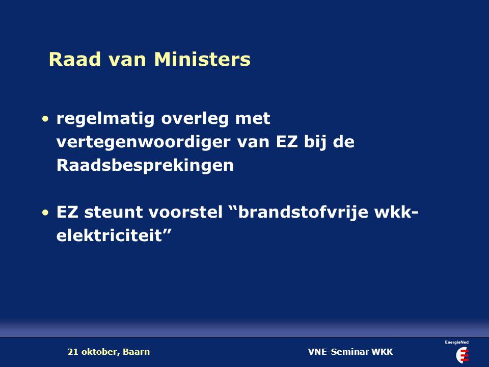 """VNE-Seminar WKK21 oktober, Baarn Raad van Ministers regelmatig overleg met vertegenwoordiger van EZ bij de Raadsbesprekingen EZ steunt voorstel """"brand"""