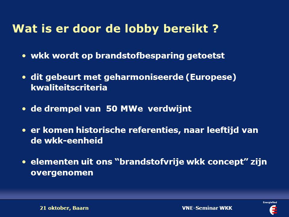 VNE-Seminar WKK21 oktober, Baarn Wat is er door de lobby bereikt ? wkk wordt op brandstofbesparing getoetst dit gebeurt met geharmoniseerde (Europese)