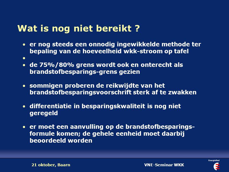 VNE-Seminar WKK21 oktober, Baarn Wat is nog niet bereikt ? er nog steeds een onnodig ingewikkelde methode ter bepaling van de hoeveelheid wkk-stroom o