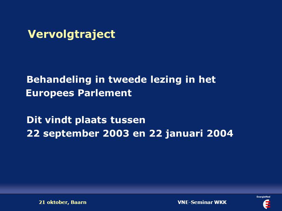 VNE-Seminar WKK21 oktober, Baarn Vervolgtraject Behandeling in tweede lezing in het Europees Parlement Dit vindt plaats tussen 22 september 2003 en 22