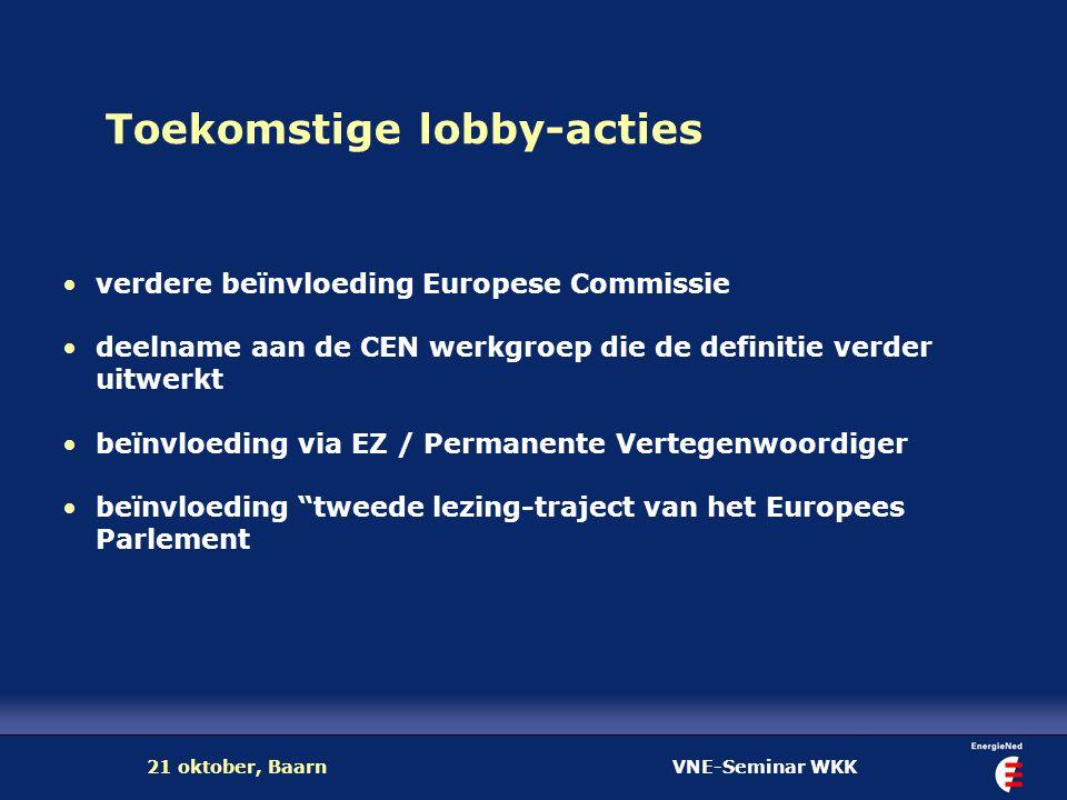 VNE-Seminar WKK21 oktober, Baarn Toekomstige lobby-acties verdere beïnvloeding Europese Commissie deelname aan de CEN werkgroep die de definitie verde