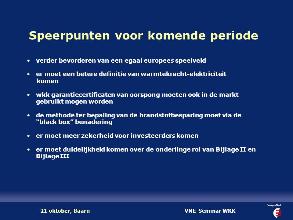VNE-Seminar WKK21 oktober, Baarn Speerpunten voor komende periode verder bevorderen van een egaal europees speelveld er moet een betere definitie van