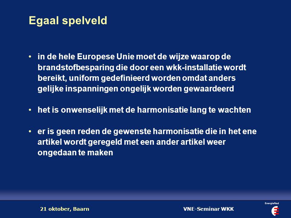 VNE-Seminar WKK21 oktober, Baarn Egaal spelveld in de hele Europese Unie moet de wijze waarop de brandstofbesparing die door een wkk-installatie wordt