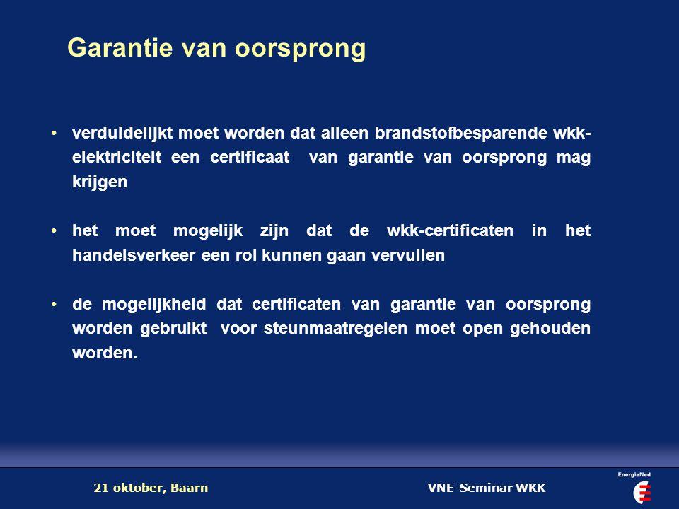 VNE-Seminar WKK21 oktober, Baarn Garantie van oorsprong verduidelijkt moet worden dat alleen brandstofbesparende wkk- elektriciteit een certificaat va