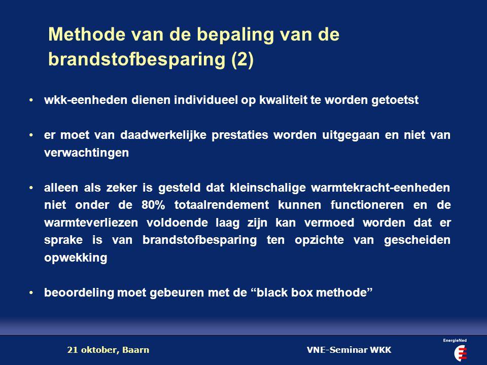VNE-Seminar WKK21 oktober, Baarn Methode van de bepaling van de brandstofbesparing (2) wkk-eenheden dienen individueel op kwaliteit te worden getoetst