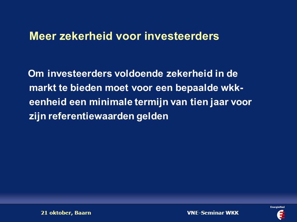 VNE-Seminar WKK21 oktober, Baarn Meer zekerheid voor investeerders Om investeerders voldoende zekerheid in de markt te bieden moet voor een bepaalde w