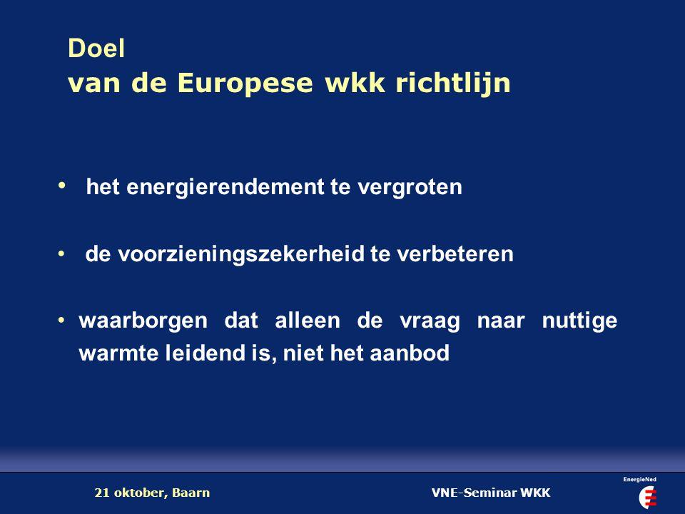 VNE-Seminar WKK21 oktober, Baarn Doel van de Europese wkk richtlijn het energierendement te vergroten de voorzieningszekerheid te verbeteren waarborge