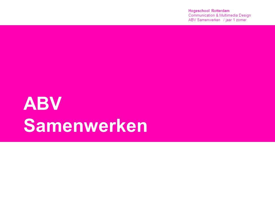 Hogeschool Rotterdam Communication & Multimedia Design ABV Samenwerken / jaar 1 zomer Introductie & huisregels Doel van deze module volgens de competentieprofielenbeschrijving: De samenwerker herkent de kwaliteiten van anderen en van zichzelf en weet deze effectief te benutten, hij is bereid zijn persoonlijke doelen of belangen opzij te zetten ten behoeve van de teambelangen /projectdoelstellingen.