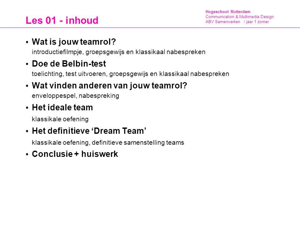 Hogeschool Rotterdam Communication & Multimedia Design ABV Samenwerken / jaar 1 zomer Les 01 - inhoud Wat is jouw teamrol? introductiefilmpje, groepsg