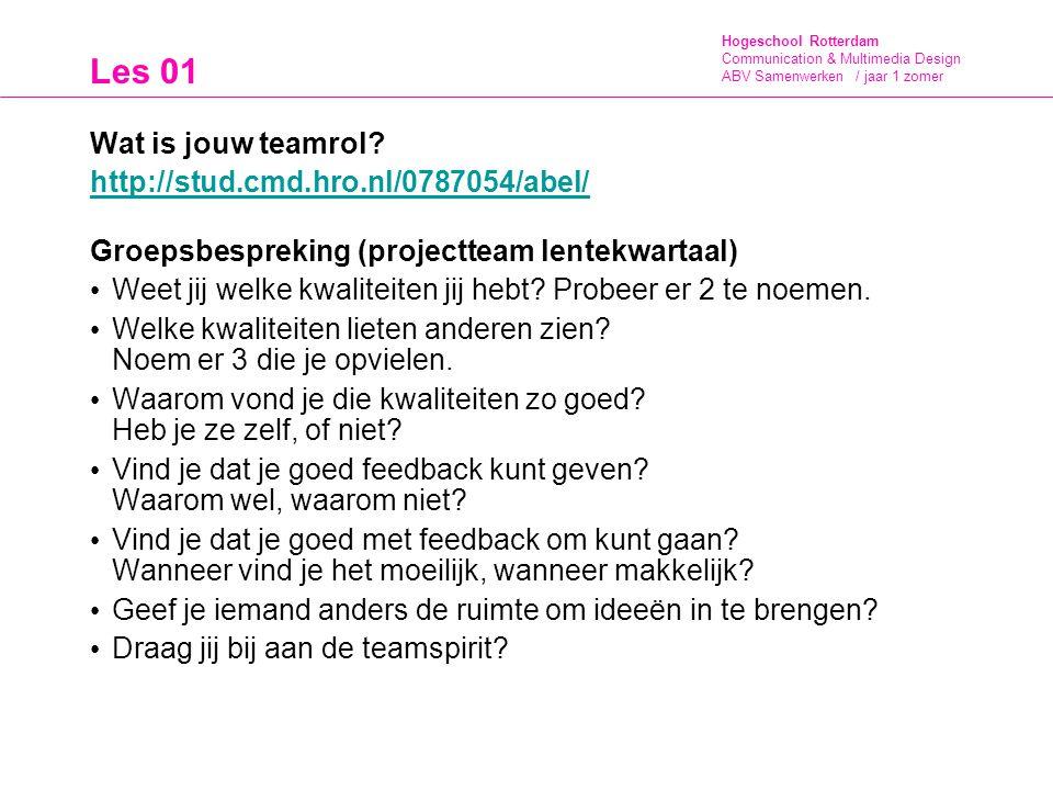 Hogeschool Rotterdam Communication & Multimedia Design ABV Samenwerken / jaar 1 zomer Les 01 Wat is jouw teamrol? http://stud.cmd.hro.nl/0787054/abel/