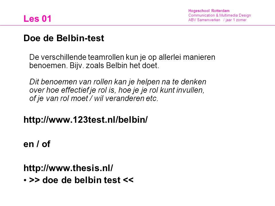 Hogeschool Rotterdam Communication & Multimedia Design ABV Samenwerken / jaar 1 zomer Les 01 Doe de Belbin-test De verschillende teamrollen kun je op
