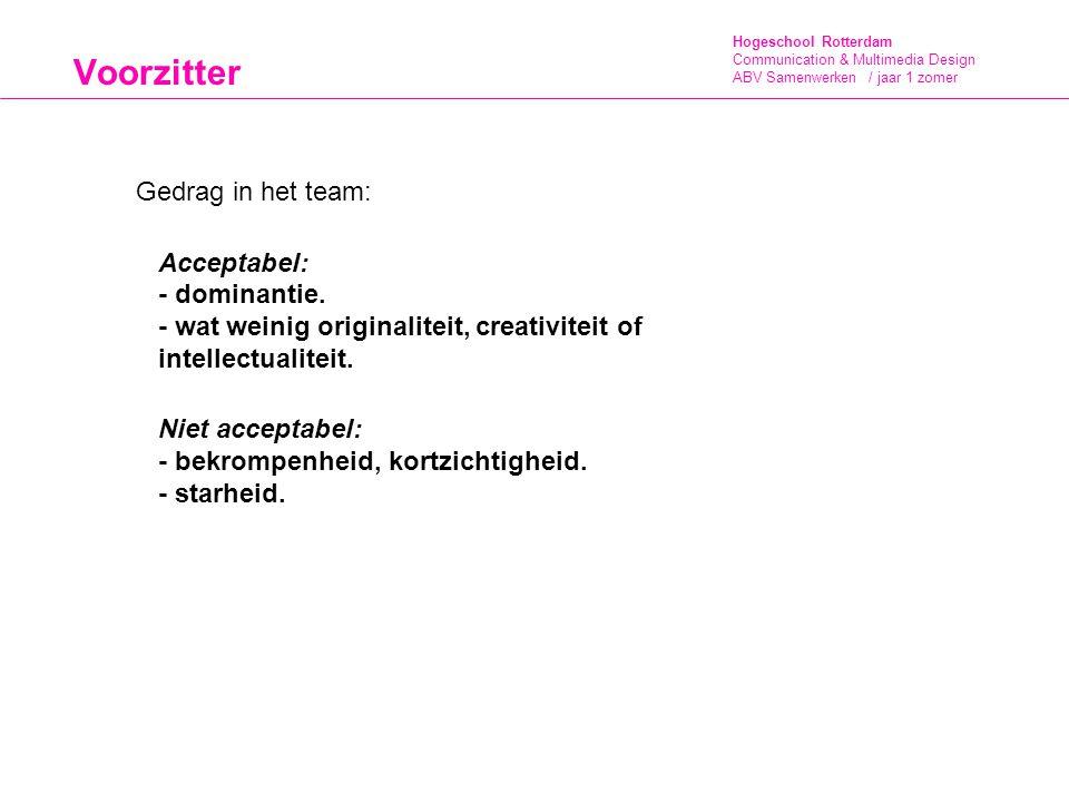 Hogeschool Rotterdam Communication & Multimedia Design ABV Samenwerken / jaar 1 zomer Voorzitter Gedrag in het team: Acceptabel: - dominantie. - wat w