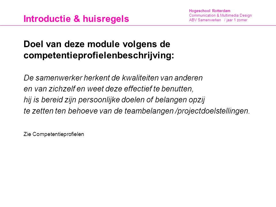Hogeschool Rotterdam Communication & Multimedia Design ABV Samenwerken / jaar 1 zomer Introductie & huisregels Doel van deze module volgens de compete