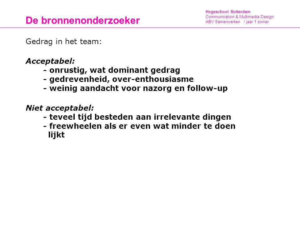 Hogeschool Rotterdam Communication & Multimedia Design ABV Samenwerken / jaar 1 zomer De bronnenonderzoeker Gedrag in het team: Acceptabel: - onrustig