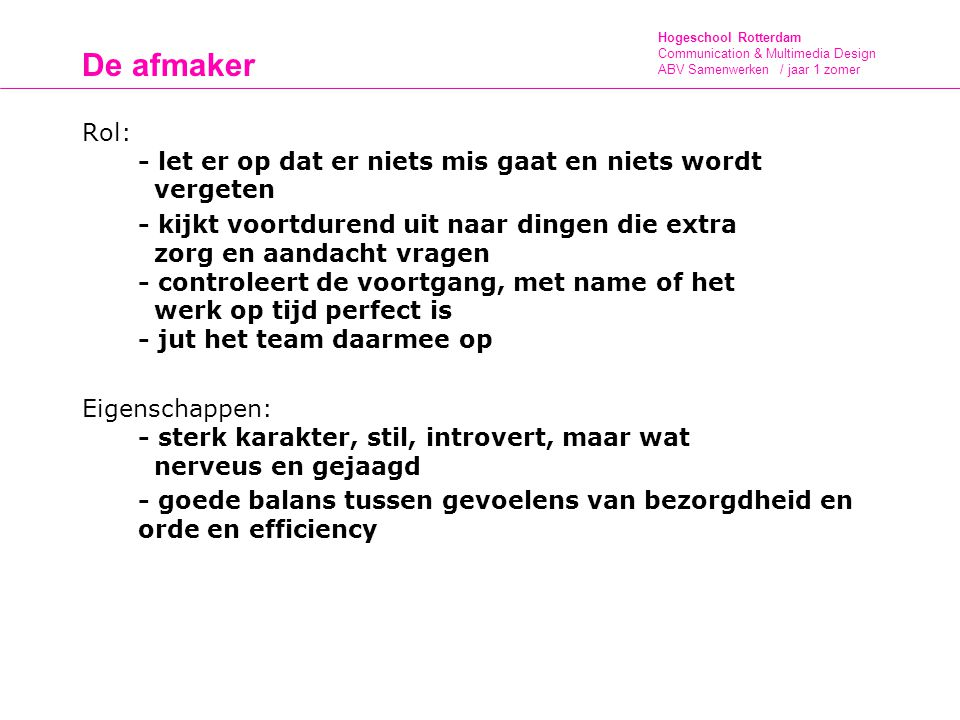 Hogeschool Rotterdam Communication & Multimedia Design ABV Samenwerken / jaar 1 zomer De afmaker Rol: - let er op dat er niets mis gaat en niets wordt