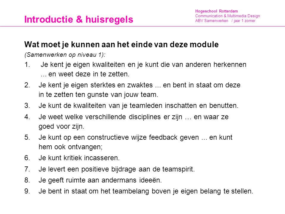 Hogeschool Rotterdam Communication & Multimedia Design ABV Samenwerken / jaar 1 zomer Introductie & huisregels Wat moet je kunnen aan het einde van deze module (Samenwerken op niveau 1): 1.