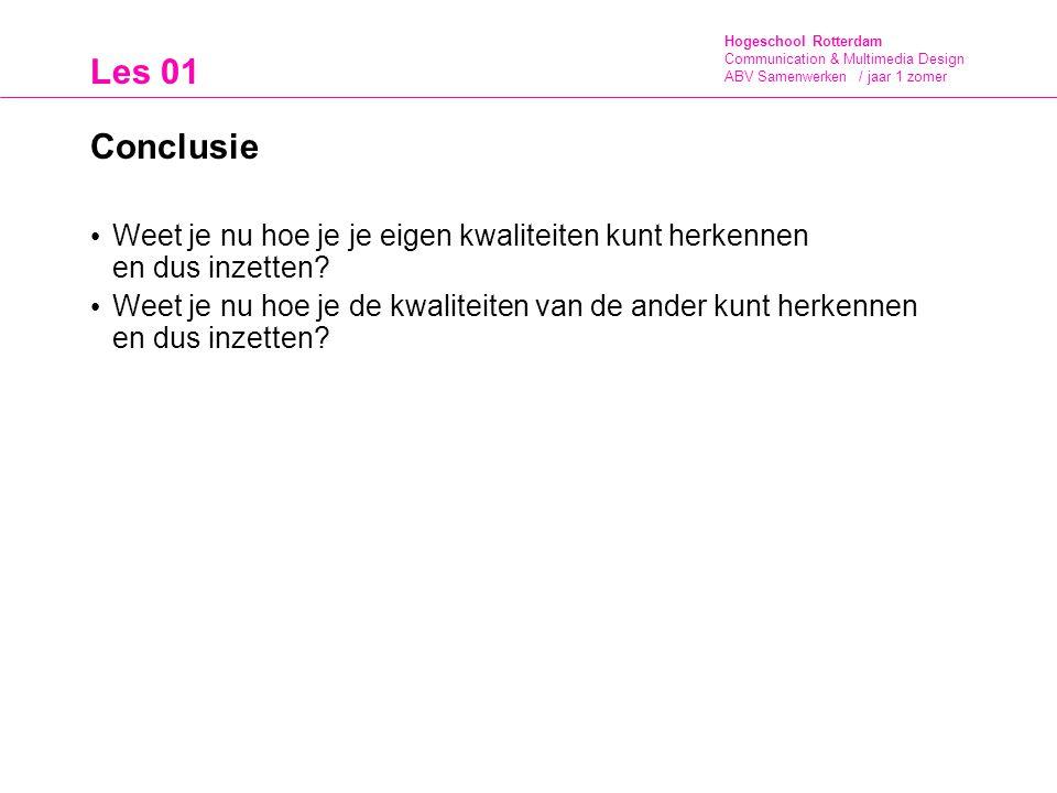 Hogeschool Rotterdam Communication & Multimedia Design ABV Samenwerken / jaar 1 zomer Les 01 Conclusie Weet je nu hoe je je eigen kwaliteiten kunt her