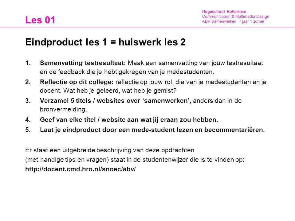 Hogeschool Rotterdam Communication & Multimedia Design ABV Samenwerken / jaar 1 zomer Les 01 Eindproduct les 1 = huiswerk les 2 1. Samenvatting testre