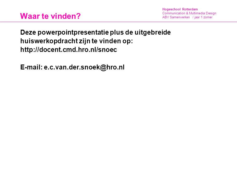 Hogeschool Rotterdam Communication & Multimedia Design ABV Samenwerken / jaar 1 zomer Waar te vinden? Deze powerpointpresentatie plus de uitgebreide h