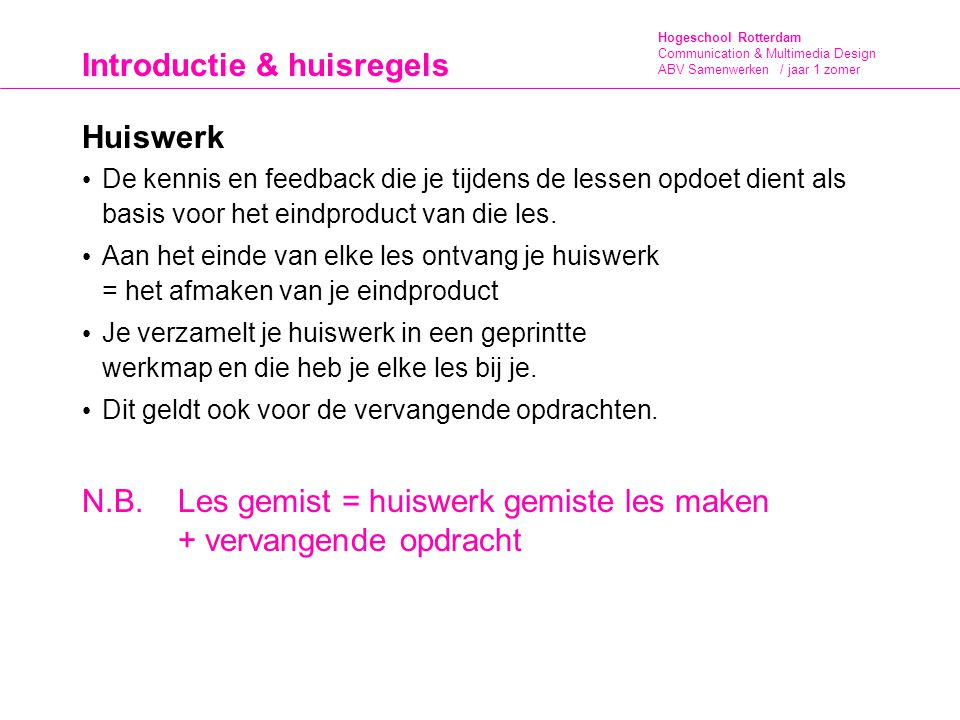 Hogeschool Rotterdam Communication & Multimedia Design ABV Samenwerken / jaar 1 zomer Introductie & huisregels Toetsing / eindbeoordeling 1.