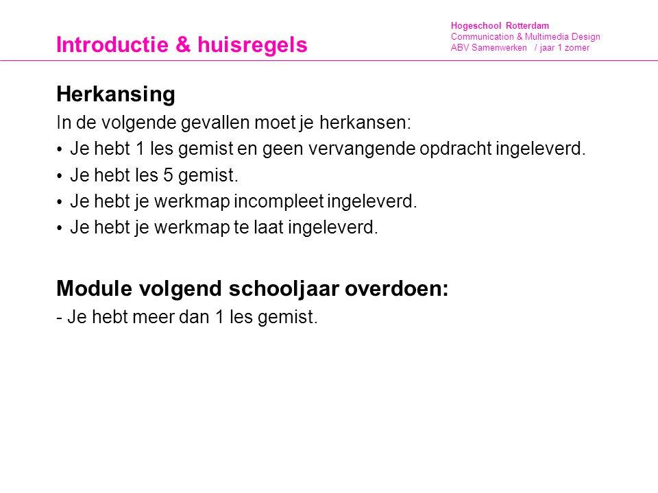 Hogeschool Rotterdam Communication & Multimedia Design ABV Samenwerken / jaar 1 zomer Introductie & huisregels Inhoud Les 01: Herkennen van de kwaliteiten van jezelf en die van anderen.