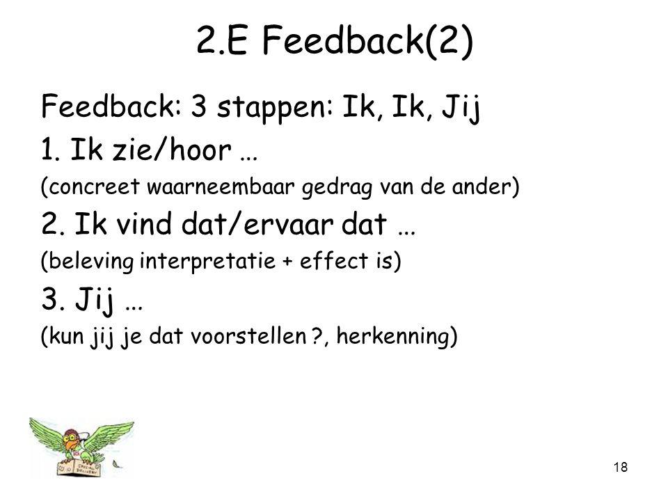 18 2.E Feedback(2) Feedback: 3 stappen: Ik, Ik, Jij 1.
