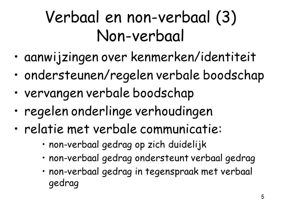 5 Verbaal en non-verbaal (3) Non-verbaal aanwijzingen over kenmerken/identiteit ondersteunen/regelen verbale boodschap vervangen verbale boodschap regelen onderlinge verhoudingen relatie met verbale communicatie: non-verbaal gedrag op zich duidelijk non-verbaal gedrag ondersteunt verbaal gedrag non-verbaal gedrag in tegenspraak met verbaal gedrag