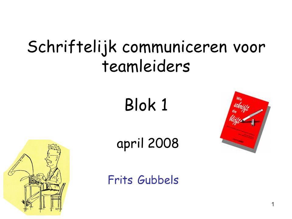 1 Schriftelijk communiceren voor teamleiders Blok 1 april 2008 Frits Gubbels