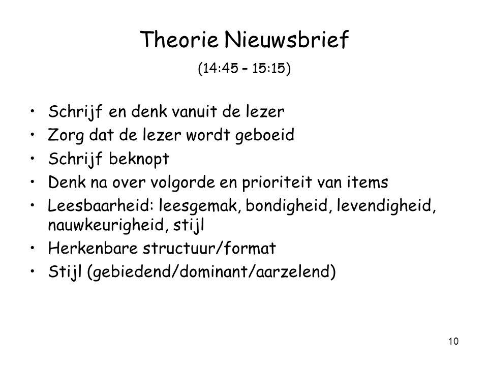 10 Theorie Nieuwsbrief (14:45 – 15:15) Schrijf en denk vanuit de lezer Zorg dat de lezer wordt geboeid Schrijf beknopt Denk na over volgorde en priori