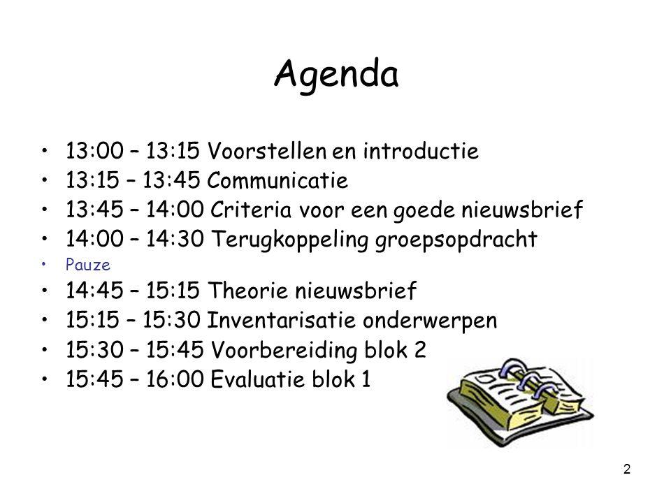2 Agenda 13:00 – 13:15 Voorstellen en introductie 13:15 – 13:45 Communicatie 13:45 – 14:00 Criteria voor een goede nieuwsbrief 14:00 – 14:30 Terugkopp