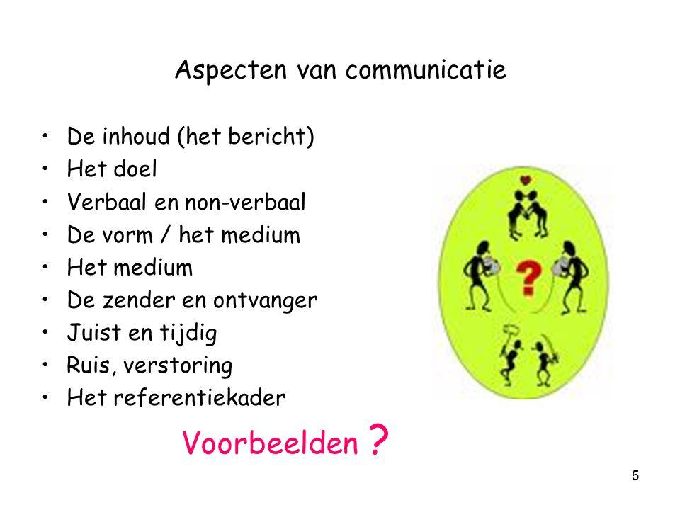 5 Aspecten van communicatie De inhoud (het bericht) Het doel Verbaal en non-verbaal De vorm / het medium Het medium De zender en ontvanger Juist en ti