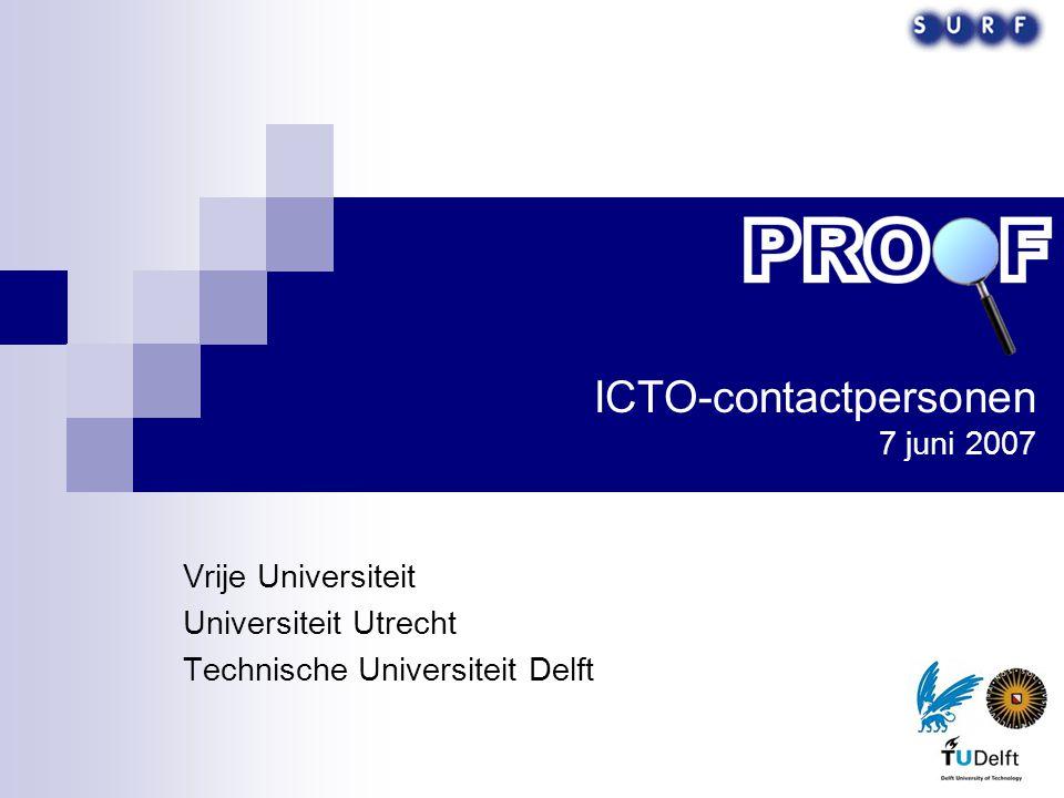 ICTO-contactpersonen 7 juni 2007 Vrije Universiteit Universiteit Utrecht Technische Universiteit Delft