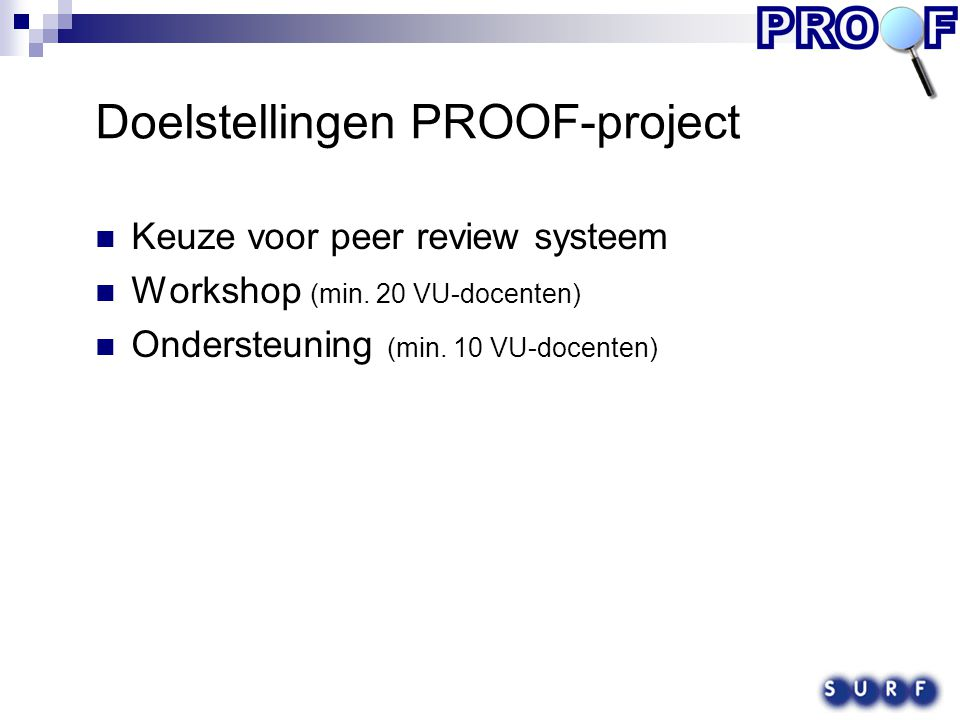Doelstellingen PROOF-project Keuze voor peer review systeem Workshop (min.