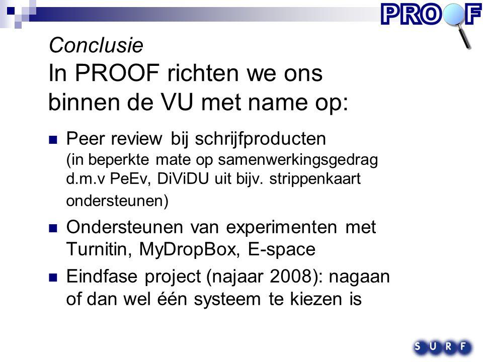 Conclusie In PROOF richten we ons binnen de VU met name op: Peer review bij schrijfproducten (in beperkte mate op samenwerkingsgedrag d.m.v PeEv, DiViDU uit bijv.