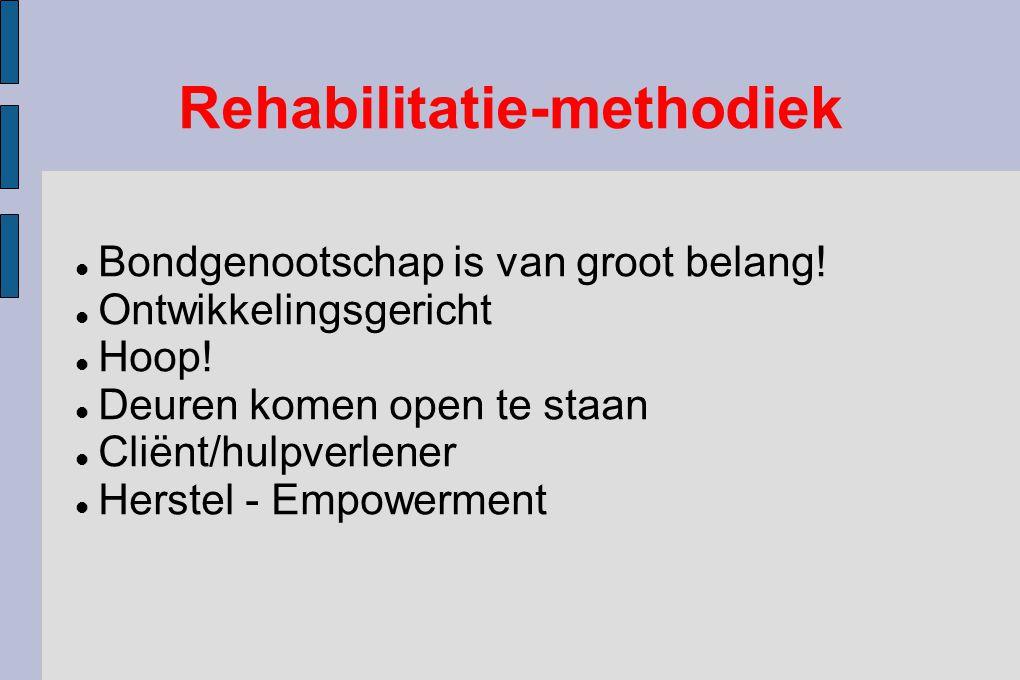 Rehabilitatie-methodiek Bondgenootschap is van groot belang! Ontwikkelingsgericht Hoop! Deuren komen open te staan Cliënt/hulpverlener Herstel - Empow
