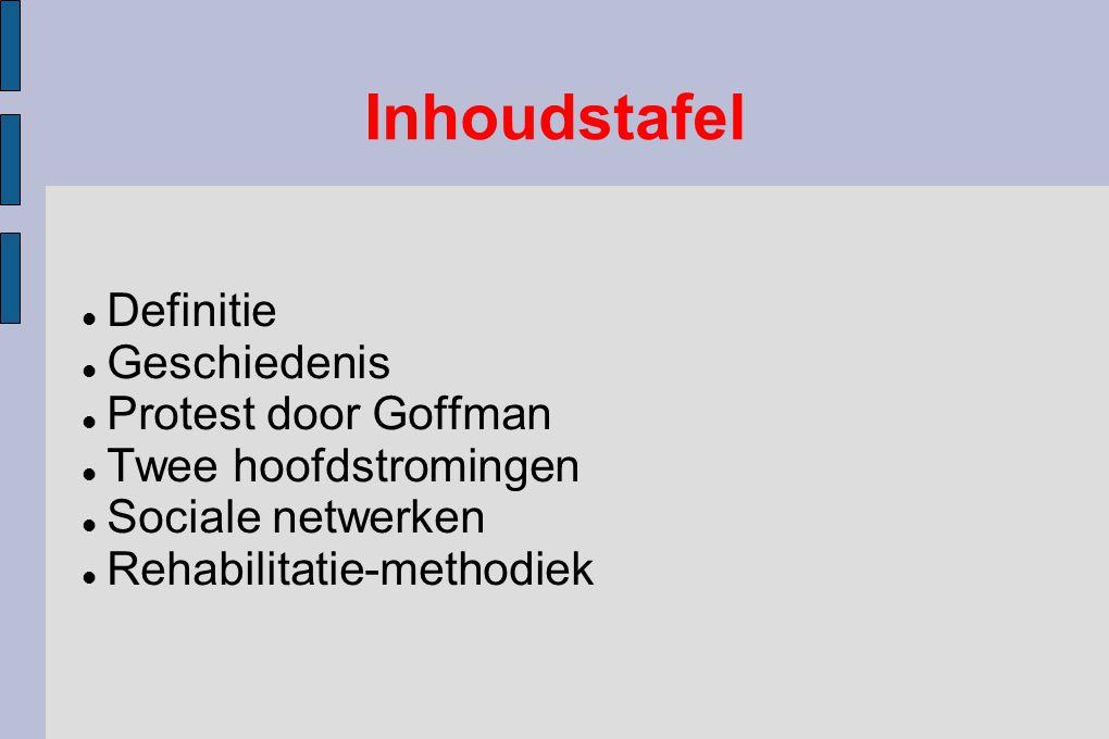 Inhoudstafel Definitie Geschiedenis Protest door Goffman Twee hoofdstromingen Sociale netwerken Rehabilitatie-methodiek