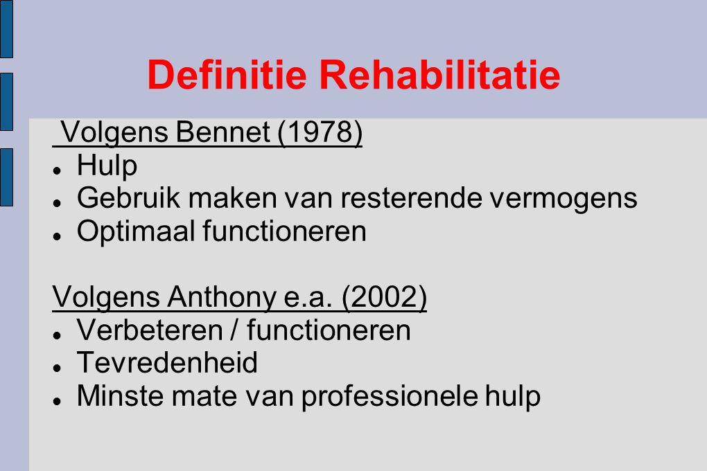 Definitie Rehabilitatie Volgens Bennet (1978) Hulp Gebruik maken van resterende vermogens Optimaal functioneren Volgens Anthony e.a. (2002) Verbeteren