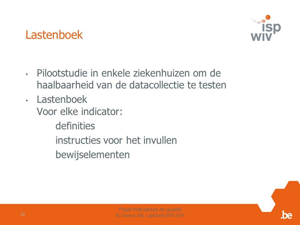 Lastenboek Pilootstudie in enkele ziekenhuizen om de haalbaarheid van de datacollectie te testen Lastenboek Voor elke indicator: definities instructie