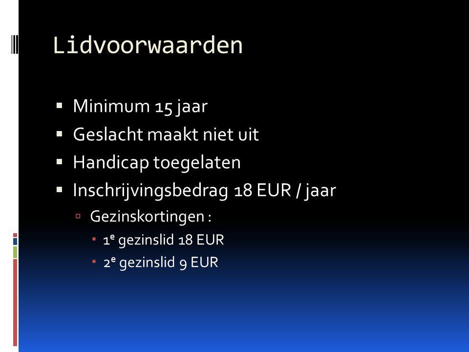 Lidvoorwaarden  Minimum 15 jaar  Geslacht maakt niet uit  Handicap toegelaten  Inschrijvingsbedrag 18 EUR / jaar  Gezinskortingen :  1 e gezinslid 18 EUR  2 e gezinslid 9 EUR