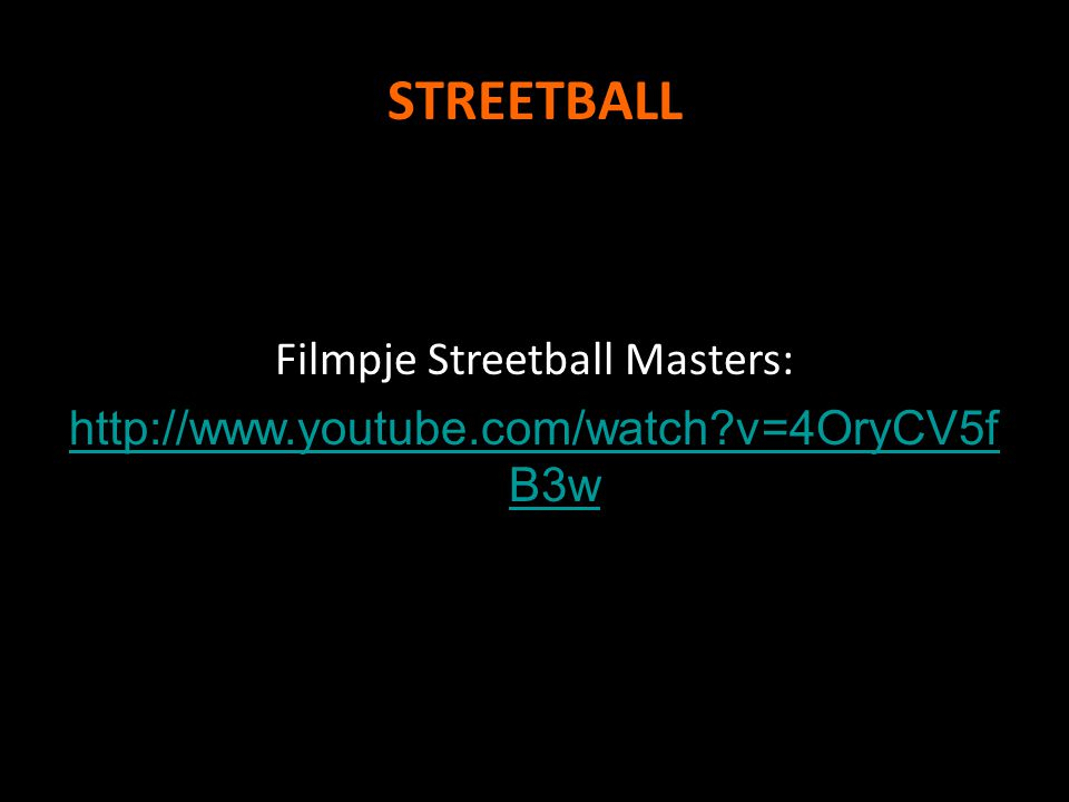 STREETBALL Filmpje Streetball Masters: http://www.youtube.com/watch v=4OryCV5f B3w
