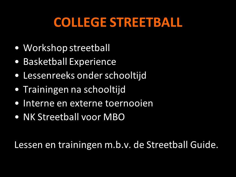 COLLEGE STREETBALL Workshop streetball Basketball Experience Lessenreeks onder schooltijd Trainingen na schooltijd Interne en externe toernooien NK Streetball voor MBO Lessen en trainingen m.b.v.
