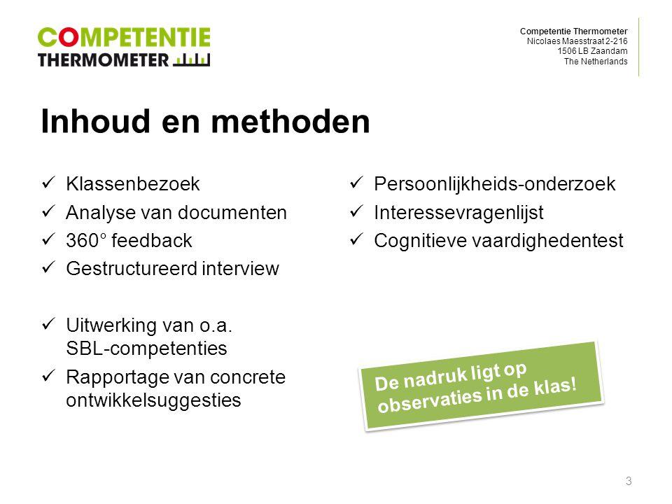 Competentie Thermometer Nicolaes Maesstraat 2-216 1506 LB Zaandam The Netherlands Inhoud en methoden Klassenbezoek Analyse van documenten 360° feedback Gestructureerd interview Uitwerking van o.a.