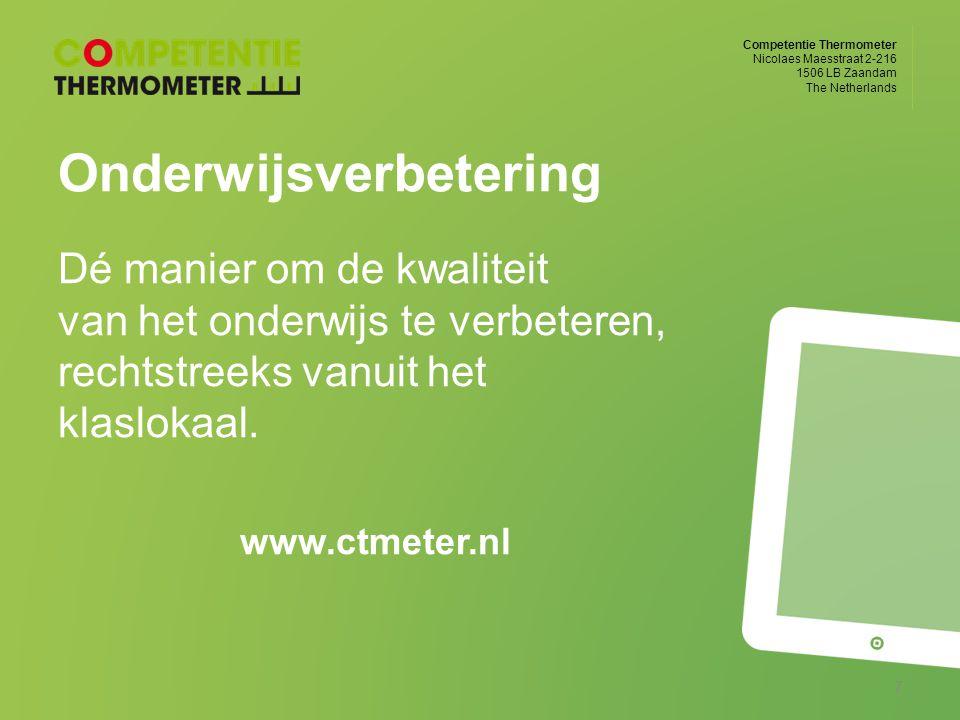 Competentie Thermometer Nicolaes Maesstraat 2-216 1506 LB Zaandam The Netherlands Onderwijsverbetering Dé manier om de kwaliteit van het onderwijs te verbeteren, rechtstreeks vanuit het klaslokaal.