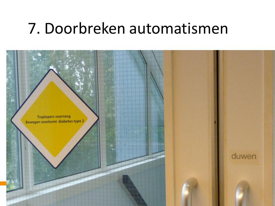 7. Doorbreken automatismen