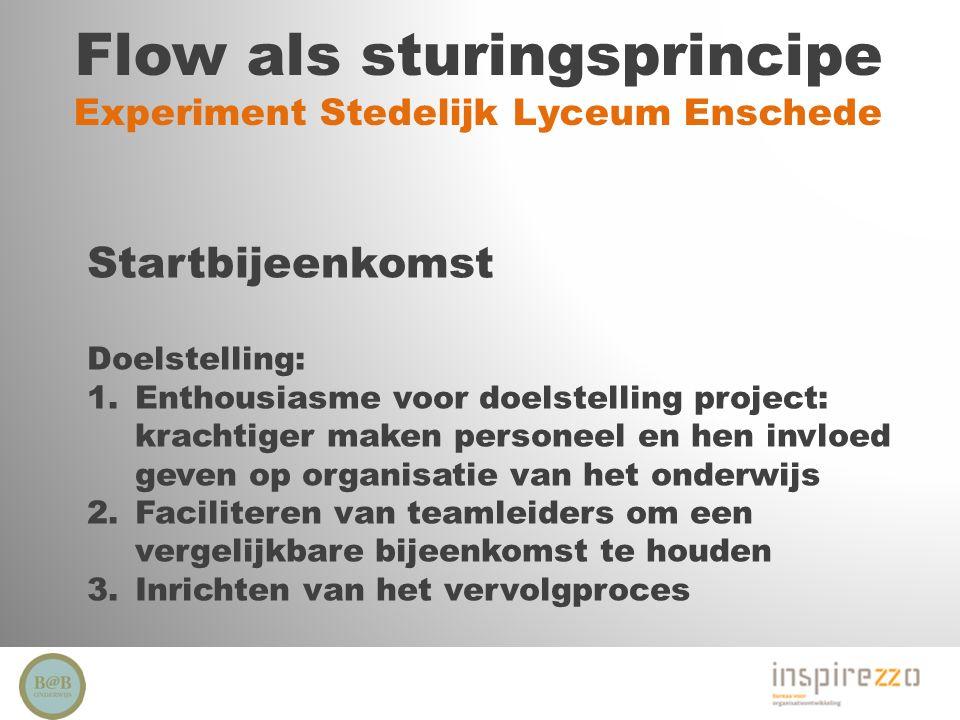 Flow als sturingsprincipe Experiment Stedelijk Lyceum Enschede Startbijeenkomst Doelstelling: 1.Enthousiasme voor doelstelling project: krachtiger mak
