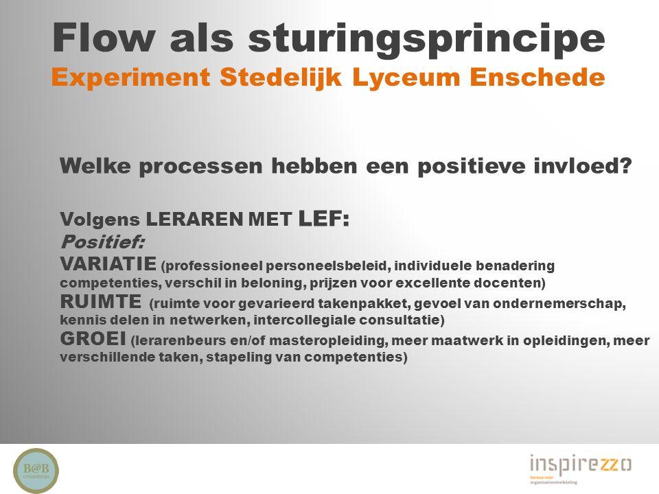 Flow als sturingsprincipe Experiment Stedelijk Lyceum Enschede Welke processen hebben een positieve invloed? Volgens LERAREN MET LEF: Positief: VARIAT
