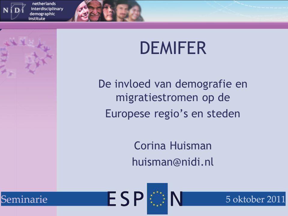 DEMIFER De invloed van demografie en migratiestromen op de Europese regio's en steden Corina Huisman huisman@nidi.nl